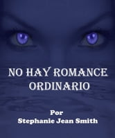 No Hay Romance Ordinario ebook by Stephanie Jean Smith