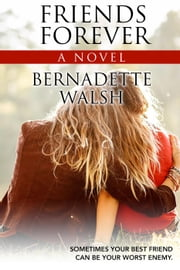 Friends Forever ebook by Bernadette Walsh