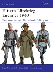 Hitler's Blitzkrieg Enemies 1940 - Denmark, Norway, Netherlands & Belgium ebook by Nigel Thomas,Johnny Shumate