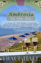 Ambrosia by the Sea - By the Sea, #1 ebook by Traci Hall