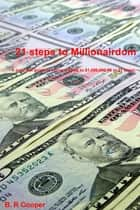 21 Steps to Millionairdom ebook by B. R Cooper
