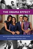 The Obama Effect - How the 2008 Campaign Changed White Racial Attitudes ebook by Seth K. Goldman, Diana C. Mutz