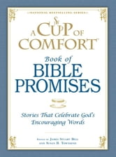A Cup of Comfort Book of Bible Promises: Stories That Celebrate God's Encouraging Words ebook by Bell, James Stuart, Jr.