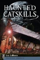 Haunted Catskills ebook by Lisa LaMonica