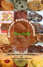 Christmas Cookies Cookbook : Best Easy Christmas Cookie Recipes for Swap, Exchange and Treat ebook by Donna Hartly