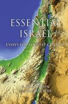 Essential Israel - Essays for the 21st Century ebook by S. Ilan Troen, Rachel Fish, Arnon Golan,...