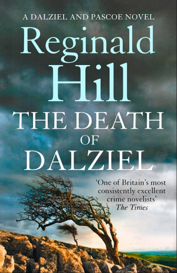 The Death of Dalziel: A Dalziel and Pascoe Novel (Dalziel & Pascoe, Book 20) ebook by Reginald Hill