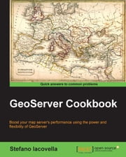 GeoServer Cookbook ebook by Stefano Iacovella