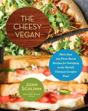 The Cheesy Vegan - More Than 125 Plant-Based Recipes for Indulging in the World's Ultimate Comfort Food ebook by John Schlimm