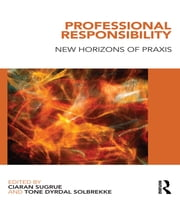 Professional Responsibility - New Horizons of Praxis ebook by Ciaran Sugrue,Tone Solbrekke