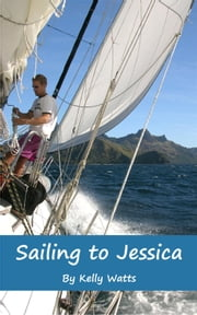 Sailing to Jessica ebook by Kelly Watts