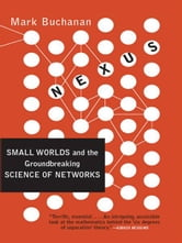 Nexus: Small Worlds and the Groundbreaking Theory of Networks ebook by Mark Buchanan