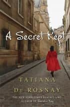 A Secret Kept - A Novel ebook by Tatiana de Rosnay