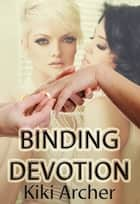 Binding Devotion ebook by Kiki Archer