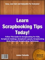 Learn Scrapbooking Tips Today ebook by Amber Polizotto