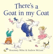There's a Goat in My Coat ebook by Rosemary Milne,Andrew McLean