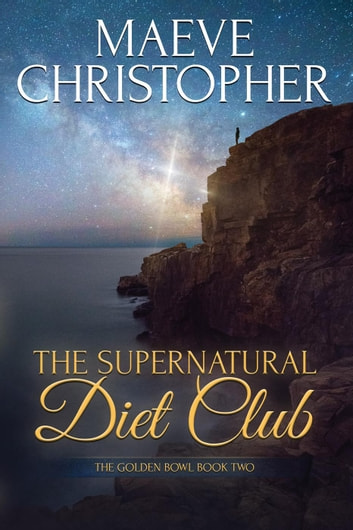 The Supernatural Diet Club - The Golden Bowl, #2 ebook by Maeve Christopher