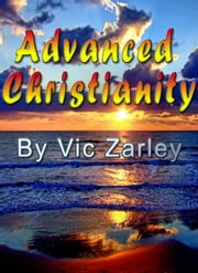 Advanced Christianity ebook by Vic Zarley