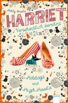 Harriet - versehentlich berühmt (3). Hotdogs und High Heels ebook by Holly Smale, Elvira Willems