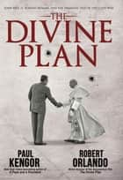 The Divine Plan eBook by Paul Kengor, Robert Orlando