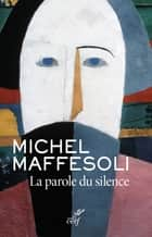 La parole du silence ebook by Michel Maffesoli