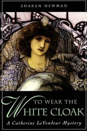 To Wear The White Cloak - A Catherine LeVendeur Mystery ebook by Sharan Newman