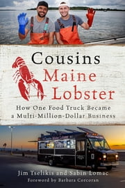 Cousins Maine Lobster - How One Food Truck Became a Multimillion-Dollar Business ebook by Jim Tselikis, Sabin Lomac