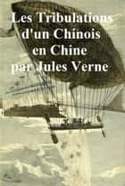 Les Tribulations d'un Chinois en Chine (in the original French) ebook by Jules Verne