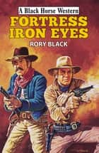 Fortress Iron Eyes ebook by Rory Black