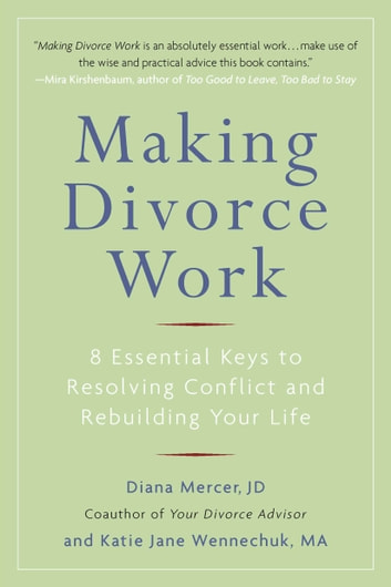 Making Divorce Work - 8 Essential Keys to Resolving Conflict and Rebuilding Your Life ebook by Diana Mercer,Katie Jane Wennechuk