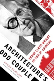 Architecture's Odd Couple - Frank Lloyd Wright and Philip Johnson ebook by Hugh Howard