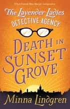 The Lavender Ladies Detective Agency: Death in Sunset Grove ebook by Minna Lindgren