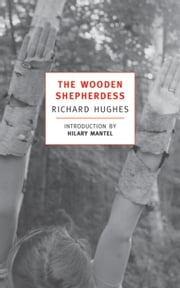 The Wooden Shepherdess ebook by Hilary Mantel,Richard Hughes
