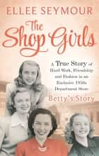 The Shop Girls: Betty's Story - Part 3 ebook by Ellee Seymour
