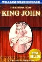 King John By William Shakespeare - With 30+ Original Illustrations,Summary and Free Audio Book Link ebook by William Shakespeare