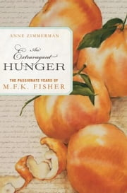 An Extravagant Hunger - The Passionate Years of M.F.K. Fisher ebook by Anne Zimmerman