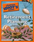 The Complete Idiot's Guide to Retirement Planning ebook by Jeffrey J. Wuorio