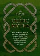 The Book of Celtic Myths ebook by Media Adams