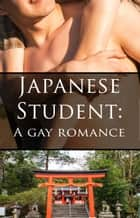 Japanese Student: A Gay Romance ebook by