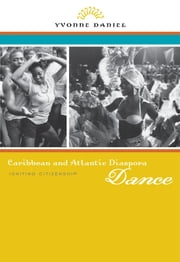Caribbean and Atlantic Diaspora Dance - Igniting Citizenship ebook by Yvonne Daniel