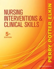 Nursing Interventions & Clinical Skills ebook by Anne Griffin Perry,Patricia A. Potter,Martha Keene Elkin