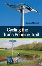 Cycling the Trans Pennine Trail ebook by Nicolas Mitchell