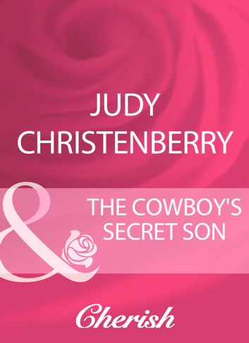 The Cowboy's Secret Son (Mills & Boon Cherish) ebook by Judy Christenberry