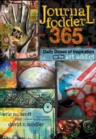Journal Fodder 365 - Daily Doses of Inspiration for the Art Addict ebook by Eric M. Scott, David R. Modler