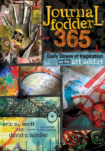 Journal Fodder 365 - Daily Doses of Inspiration for the Art Addict ebook by Eric M. Scott,David R. Modler