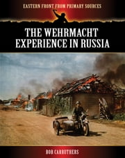 The Wehrmacht Experience in Russia. ebook by Bob Carruthers
