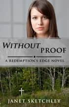 Without Proof - A Redemption's Edge Novel ebook by Janet Sketchley