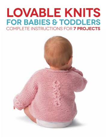 Lovable Knits for Babies and Toddlers - Complete Instructions for 7 Projects ebook by Carri Hammett,Margaret Hubert
