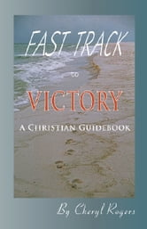 Fast Track to Victory, A Christian Guidebook ebook by Cheryl Rogers