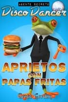 Agente Secreto Disco Dancer: Aprietos con Papas Fritas - Agente Secreto Disco Dancer ebook by Scott Gordon